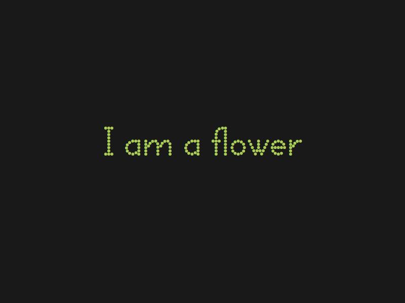 I am a flower